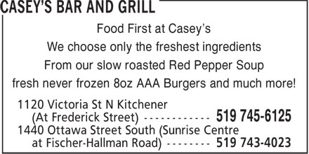 Casey's Bar And Grill (519-745-6125) - Annonce illustr&eacute;e - Food First at Casey's We choose only the freshest ingredients From our slow roasted Red Pepper Soup fresh never frozen 8oz AAA Burgers and much more!