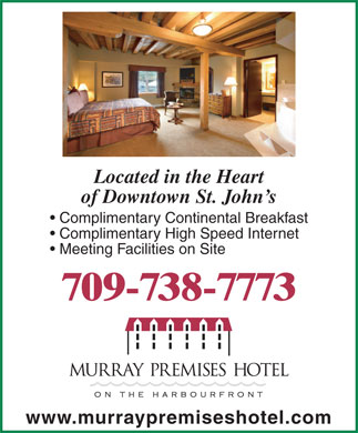 Murray Premises Hotel (709-700-0806) - Display Ad - Meeting Facilities on Site 709-700-0924 www.MurrayPremisesHotel.com Complimentary High Speed Internet Located in the Heart of Downtown St. John s Complimentary Continental Breakfast
