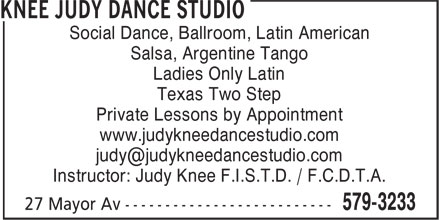 Knee Judy Dance Studio (709-579-3233) - Annonce illustrée - Social Dance, Ballroom, Latin American Salsa, Argentine Tango Ladies Only Latin Texas Two Step Private Lessons by Appointment www.judykneedancestudio.com judy@judykneedancestudio.com Instructor: Judy Knee F.I.S.T.D. / F.C.D.T.A. Social Dance, Ballroom, Latin American Salsa, Argentine Tango Ladies Only Latin Texas Two Step Private Lessons by Appointment www.judykneedancestudio.com judy@judykneedancestudio.com Instructor: Judy Knee F.I.S.T.D. / F.C.D.T.A.