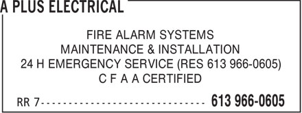 A Plus Electrical (613-966-0605) - Display Ad - FIRE ALARM SYSTEMS MAINTENANCE & INSTALLATION 24 H EMERGENCY SERVICE (RES 613 966-0605) C F A A CERTIFIED - 24 HOUR EMERGENCY SERVICE - MAINTENANCE - INSTALLATION