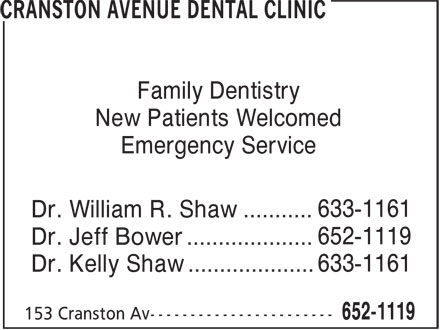 Cranston Avenue Dental Clinic (506-652-1119) - Display Ad - Family Dentistry New Patients Welcomed Emergency Service 633-1161 Dr. William R. Shaw ........... 652-1119 Dr. Jeff Bower .................... 633-1161 Dr. Kelly Shaw ....................
