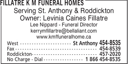 Fillatre K M Funeral Homes (709-454-8535) - Display Ad - Serving St. Anthony & Roddickton Owner: Levinia Caines Fillatre Lee Nippard - Funeral Director www.kmffuneralhome.ca