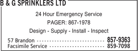 B & G Sprinklers Ltd (506-857-9363) - Display Ad - 24 Hour Emergency Service PAGER: 867-1978 Design - Supply - Install - Inspect 24 Hour Emergency Service PAGER: 867-1978 Design - Supply - Install - Inspect