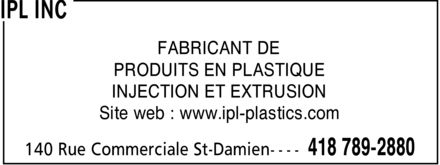IPL Inc (418-789-2880) - Display Ad - FABRICANT DE PRODUITS EN PLASTIQUE INJECTION ET EXTRUSION Site web : www.ipl-plastics.com