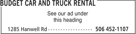 Budget Car and Truck Rental (506-452-1107) - Annonce illustrée - See our ad under this heading  See our ad under this heading