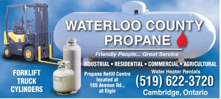 Waterloo County Propane (519-622-3720) - Annonce illustrée - WATERLOO COUNTY PROPANE Friendly People... Great Service FORKLIFT TRUCK CYLINDERS  INDUSTRIAL  RESIDENTIAL  COMMERCIAL  AGRICULTURAL Propane Refill Centre located at 165 Avenue Rd., at Elgin Water Heater Rentals 519 622-3720 Cambridge, Ontario