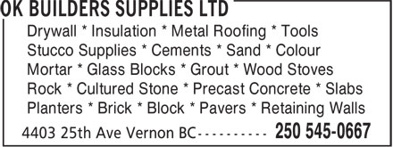 OK Builders Supplies Ltd (250-545-0667) - Annonce illustrée - Drywall * Insulation * Metal Roofing * Tools Stucco Supplies * Cements * Sand * Colour Mortar * Glass Blocks * Grout * Wood Stoves Rock * Cultured Stone * Precast Concrete * Slabs Planters * Brick * Block * Pavers * Retaining Walls
