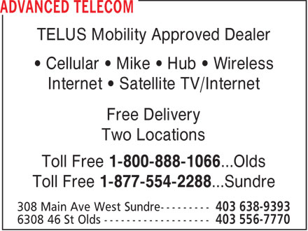 Advanced Telecom (403-556-7770) - Annonce illustrée - TELUS Mobility Approved Dealer Cellular   Mike   Hub   Wireless Internet   Satellite TV/Internet Free Delivery Two Locations Toll Free 1-800-888-1066...Olds Toll Free 1-877-554-2288...Sundre