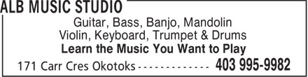 ALB Music Studio (403-995-9982) - Display Ad - LEARN THE MUSIC - DRUMS - BASS - MANDOLIN - GUITAR - TRUMPET - BANJO - VIOLIN - KEYBOARD