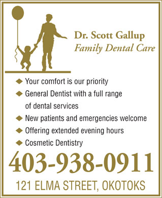 T Scott Gallup Professional Corp (403-938-0911) - Annonce illustrée - Dr. Scott Gallup Family Dental Care u Your comfort is our priority u General Dentist with a full range of dental services u New patients and emergencies welcome u Offering extended evening hours u Cosmetic Dentistry 403-938-0911 121 ELMA STREET, OKOTOKS Dr. Scott Gallup Family Dental Care u Your comfort is our priority u General Dentist with a full range of dental services u New patients and emergencies welcome u Offering extended evening hours u Cosmetic Dentistry 403-938-0911 121 ELMA STREET, OKOTOKS  Dr. Scott Gallup Family Dental Care u Your comfort is our priority u General Dentist with a full range of dental services u New patients and emergencies welcome u Offering extended evening hours u Cosmetic Dentistry 403-938-0911 121 ELMA STREET, OKOTOKS  Dr. Scott Gallup Family Dental Care u Your comfort is our priority u General Dentist with a full range of dental services u New patients and emergencies welcome u Offering extended evening hours u Cosmetic Dentistry 403-938-0911 121 ELMA STREET, OKOTOKS  Dr. Scott Gallup Family Dental Care u Your comfort is our priority u General Dentist with a full range of dental services u New patients and emergencies welcome u Offering extended evening hours u Cosmetic Dentistry 403-938-0911 121 ELMA STREET, OKOTOKS  Dr. Scott Gallup Family Dental Care u Your comfort is our priority u General Dentist with a full range of dental services u New patients and emergencies welcome u Offering extended evening hours u Cosmetic Dentistry 403-938-0911 121 ELMA STREET, OKOTOKS  Dr. Scott Gallup Family Dental Care u Your comfort is our priority u General Dentist with a full range of dental services u New patients and emergencies welcome u Offering extended evening hours u Cosmetic Dentistry 403-938-0911 121 ELMA STREET, OKOTOKS