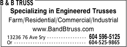 B & B Truss (604-596-5125) - Annonce illustrée - Specializing in Engineered Trusses Farm/Residential/Commercial/Industrial www.BandBtruss.com