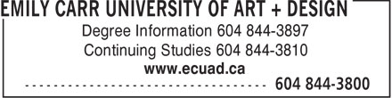 Emily Carr University of Art + Design (604-844-3800) - Display Ad - Degree Information 604 844-3897 Continuing Studies 604 844-3810 www.ecuad.ca  Degree Information 604 844-3897 Continuing Studies 604 844-3810 www.ecuad.ca