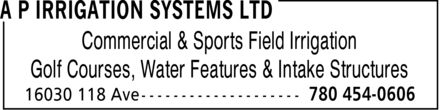 A P Irrigation Systems Ltd (780-454-0606) - Display Ad - Commercial & Sports Field Irrigation Golf Courses, Water Features & Intake Structures Commercial & Sports Field Irrigation Golf Courses, Water Features & Intake Structures