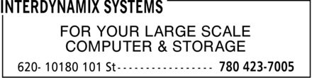 InterDynamiX Systems (780-423-7005) - Display Ad - FOR YOUR LARGE SCALE COMPUTER & STORAGE FOR YOUR LARGE SCALE COMPUTER & STORAGE FOR YOUR LARGE SCALE COMPUTER & STORAGE FOR YOUR LARGE SCALE COMPUTER & STORAGE FOR YOUR LARGE SCALE COMPUTER & STORAGE FOR YOUR LARGE SCALE COMPUTER & STORAGE