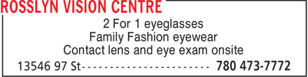 Rosslyn Vision Center (780-473-7772) - Annonce illustrée - 2 For 1 eyeglasses Family Fashion eyewear Contact lens and eye exam onsite