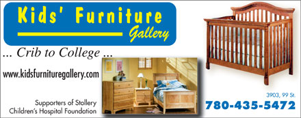 Kids' Furniture Gallery (780-435-5472) - Display Ad - Kids  Furniture Gallery ... Crib to College ... e ... www.kidsfurnituregallery.comm 3903, 99 St. Supporters of Stollery 780-435-5472 Children s Hospital Foundation Kids  Furniture Gallery ... Crib to College ... e ... www.kidsfurnituregallery.comm 3903, 99 St. Supporters of Stollery 780-435-5472 Children s Hospital Foundation