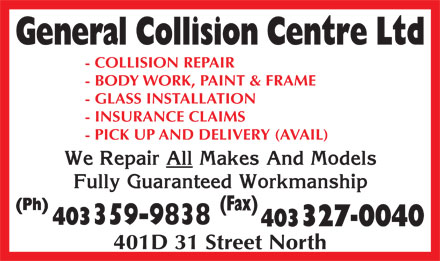 General Collision Centre Ltd (403-332-6492) - Display Ad - - COLLISION REPAIR - BODY WORK, PAINT & FRAME - GLASS INSTALLATION - INSURANCE CLAIMS - PICK UP AND DELIVERY (AVAIL) 401D 31 Street North