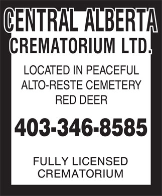 Central Alberta Crematorium Ltd (403-346-8585) - Display Ad - LOCATED IN PEACEFUL ALTO-RESTE CEMETERY RED DEER 403-346-8585