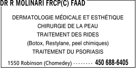 Dr R Molinari FRCP(C) FAAD (450-688-6405) - Annonce illustrée======= - DERMATOLOGIE MÉDICALE ET ESTHÉTIQUE CHIRURGIE DE LA PEAU TRAITEMENT DES RIDES (Botox, Restylane, peel chimiques) TRAITEMENT DU PSORIASIS