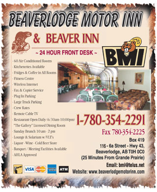Beaverlodge Motor Inn (780-354-2291) - Display Ad - - 60 Air Conditioned Rooms - Kitchenettes Available - Fridges &amp; Coffee in All Rooms - Fitness Centre - Wireless Internet - Fax &amp; Copier Service - Plug-In Parking - Large Truck Parking - Crew Rates - Remote Cable TV - Restaurant Open Daily (6:30am-10:00pm) &quot;The Gallery&quot; Licensed Dining Room - Sunday Brunch 10 am - 2 pm Fax 780-354-2225 - Lounge &amp; Solarium w/VLT's - Liquor - Wine - Cold Beer Store 116 - Banquet / Meeting Facilities Available - AHLA Approved Email: bmi@telus.net