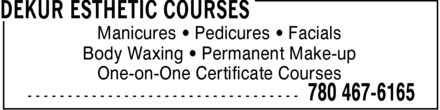 DeKur Esthetic Courses (780-467-6165) - Display Ad - Manicures - Pedicures - Facials Body Waxing - Permanent Make-up One-on-One Certificate Courses
