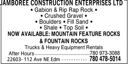 Jamboree Construction Enterprises Ltd (780-478-5014) - Annonce illustrée - Gabion & Rip Rap Rock Crushed Gravel Boulders   Fill Sand Shale   Top Soil NOW AVAILABLE: MOUNTAIN FEATURE ROCKS & FOUNTAIN ROCKS Trucks & Heavy Equipment Rentals .........................................780 973-3088 After Hours