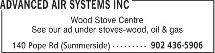 Advanced Air Systems Inc (902-436-5906) - Display Ad - Wood Stove Centre - See our ad under stoves-wood, oil & gas
