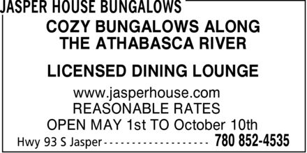 Jasper House Bungalows (780-852-4535) - Annonce illustrée - COZY BUNGALOWS ALONG THE ATHABASCA RIVER LICENSED DINING LOUNGE www.jasperhouse.com REASONABLE RATES OPEN MAY 1st TO October 10th