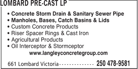 Lombard Pre-Cast Inc (250-478-9581) - Display Ad - • Concrete Storm Drain & Sanitary Sewer Pipe • Manholes, Bases, Catch Basins & Lids • Custom Concrete Products • Riser Spacer Rings & Cast Iron • Agricultural Products • Oil Interceptor & Stormceptor www.langleyconcretegroup.com  • Concrete Storm Drain & Sanitary Sewer Pipe • Manholes, Bases, Catch Basins & Lids • Custom Concrete Products • Riser Spacer Rings & Cast Iron • Agricultural Products • Oil Interceptor & Stormceptor www.langleyconcretegroup.com  • Concrete Storm Drain & Sanitary Sewer Pipe • Manholes, Bases, Catch Basins & Lids • Custom Concrete Products • Riser Spacer Rings & Cast Iron • Agricultural Products • Oil Interceptor & Stormceptor www.langleyconcretegroup.com  • Concrete Storm Drain & Sanitary Sewer Pipe • Manholes, Bases, Catch Basins & Lids • Custom Concrete Products • Riser Spacer Rings & Cast Iron • Agricultural Products • Oil Interceptor & Stormceptor www.langleyconcretegroup.com  • Concrete Storm Drain & Sanitary Sewer Pipe • Manholes, Bases, Catch Basins & Lids • Custom Concrete Products • Riser Spacer Rings & Cast Iron • Agricultural Products • Oil Interceptor & Stormceptor www.langleyconcretegroup.com  • Concrete Storm Drain & Sanitary Sewer Pipe • Manholes, Bases, Catch Basins & Lids • Custom Concrete Products • Riser Spacer Rings & Cast Iron • Agricultural Products • Oil Interceptor & Stormceptor www.langleyconcretegroup.com  • Concrete Storm Drain & Sanitary Sewer Pipe • Manholes, Bases, Catch Basins & Lids • Custom Concrete Products • Riser Spacer Rings & Cast Iron • Agricultural Products • Oil Interceptor & Stormceptor www.langleyconcretegroup.com  • Concrete Storm Drain & Sanitary Sewer Pipe • Manholes, Bases, Catch Basins & Lids • Custom Concrete Products • Riser Spacer Rings & Cast Iron • Agricultural Products • Oil Interceptor & Stormceptor www.langleyconcretegroup.com