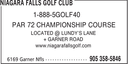 Niagara Falls Golf Club (905-358-5846) - Display Ad - 1-888-5GOLF40 PAR 72 CHAMPIONSHIP COURSE + GARNER ROAD www.niagarafallsgolf.com 1-888-5GOLF40 PAR 72 CHAMPIONSHIP COURSE + GARNER ROAD www.niagarafallsgolf.com