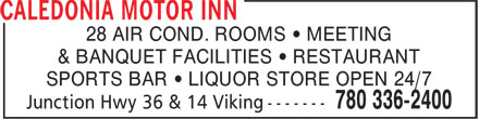 Caledonia Motor Inn (780-336-2400) - Annonce illustrée - 28 AIR COND. ROOMS • MEETING & BANQUET FACILITIES • RESTAURANT SPORTS BAR • LIQUOR STORE OPEN 24/7