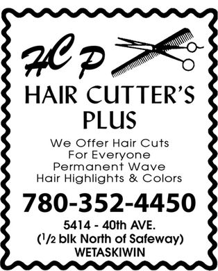 H C P Hair Cutter's Plus (780-352-4450) - Annonce illustrée - HCP HAIR CUTTER'S PLUS WE OFFER HAIR CUTS FOR EVERYONE PERMANENT WAVE HAIR HIGHLIGHTS & COLORS 780-352-4450 5414 40th AVE. (1/2 blk North of Safeway) WETASKIWIN