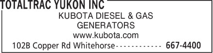 Totaltrac Yukon Inc (867-667-4400) - Display Ad - KUBOTA DIESEL & GAS GENERATORS www.kubota.com