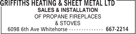 Griffiths Heating & Sheet Metal Ltd (867-667-2214) - Annonce illustrée - SALES & INSTALLATION OF PROPANE FIREPLACES & STOVES  SALES & INSTALLATION OF PROPANE FIREPLACES & STOVES