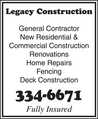 Legacy Construction (867-334-6671) - Display Ad - Legacy Construction General Contractor New Residential & Commercial Construction Renovations Home Repairs Fencing Deck Construction 334-6671 Fully Insured Legacy Construction General Contractor New Residential & Commercial Construction Renovations Home Repairs Fencing Deck Construction 334-6671 Fully Insured