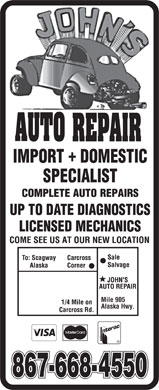John's Auto Repair (867-668-4550) - Display Ad - UP TO DATE DIAGNOSTICS LICENSED MECHANICS Mile 905 Alaska Hwy. UP TO DATE DIAGNOSTICS LICENSED MECHANICS Mile 905 Alaska Hwy.