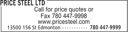 Price Steel Ltd (780-613-0216) - Display Ad - Call for price quotes or Fax 780 447-9998 www.pricesteel.com