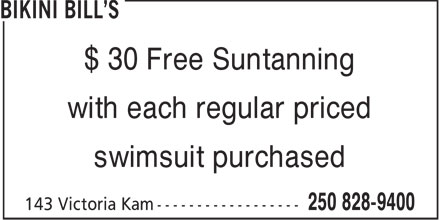 Bikini Bill's (250-828-9400) - Annonce illustrée - $ 30 Free Suntanning with each regular priced swimsuit purchased  $ 30 Free Suntanning with each regular priced swimsuit purchased  $ 30 Free Suntanning with each regular priced swimsuit purchased  $ 30 Free Suntanning with each regular priced swimsuit purchased