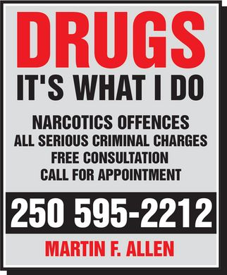 Allen Martin (250-595-2212) - Annonce illustrée - DRUGS IT'S WHAT I DO NARCOTICS OFFENCES ALL SERIOUS CRIMINAL CHARGES FREE CONSULTATION CALL FOR APPOINTMENT 250 595-2212 MARTIN F. ALLEN