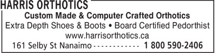 Harris Orthotics (1-800-590-2406) - Annonce illustrée - Custom Made & Computer Crafted Orthotics Extra Depth Shoes & Boots • Board Certified Pedorthist www.harrisorthotics.ca