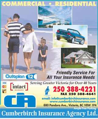 Cumberbirch Insurance Agency Ltd (250-419-0836) - Display Ad - COMMERCIAL   RESIDENTIAL Friendly Ser vice For All Y our Insurance Needs Serving Greater Victoria for Over 40 Years 250 388-4221 F AX 250 388-4641 email: info@cumberbirchinsurance.com www.cumberbirchinsurance.com 880 Pandora Ave., Victoria, BC V8W 1P4 Ample Free Parking Cumberbir ch   Insuran ce   Agency  Ltd.
