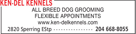 Ken-Del Kennels (204-668-8055) - Annonce illustrée - ALL BREED DOG GROOMING FLEXIBLE APPOINTMENTS www.ken-delkennels.com ALL BREED DOG GROOMING FLEXIBLE APPOINTMENTS www.ken-delkennels.com