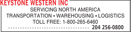 Keystone Western Inc (204-256-0800) - Annonce illustrée - SERVICING NORTH AMERICA TRANSPORTATION • WAREHOUSING • LOGISTICS TOLL FREE: 1-800-265-6460  SERVICING NORTH AMERICA TRANSPORTATION • WAREHOUSING • LOGISTICS TOLL FREE: 1-800-265-6460