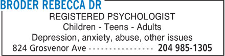 Broder Rebecca Dr (204-985-1305) - Annonce illustrée - REGISTERED PSYCHOLOGIST Children - Teens - Adults Depression, anxiety, abuse, other issues
