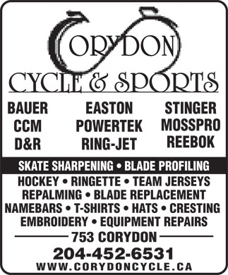 Corydon Cycle &amp; Sports (204-452-6531) - Annonce illustr&eacute;e - BAUER EASTON STINGER MOSSPRO CCM POWERTEK REEBOK D&amp;R RING-JET SKATE SHARPENING   BLADE PROFILING HOCKEY   RINGETTE   TEAM JERSEYS REPALMING   BLADE REPLACEMENT NAMEBARS   T-SHIRTS   HATS   CRESTING EMBROIDERY   EQUIPMENT REPAIRS 753 CORYDON 204-452-6531 WWW.CORYDONCYCLE.CA
