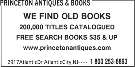 Princeton Antiques & Books (1-800-253-6863) - Display Ad - www.princetonantiques.com FREE SEARCH BOOKS $35 & UP 200,000 TITLES CATALOGUED WE FIND OLD BOOKS www.princetonantiques.com FREE SEARCH BOOKS $35 & UP 200,000 TITLES CATALOGUED WE FIND OLD BOOKS
