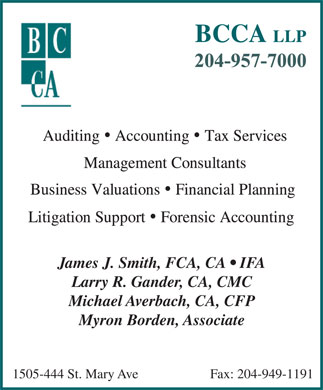 BCCA LLP (204-957-7000) - Annonce illustr&eacute;e - James J. Smith, FCA, CA   IFA Larry R. Gander, CA, CMC Michael Averbach, CA, CFP Myron Borden, Associate Fax: 204-949-11911505-444 St. Mary Ave