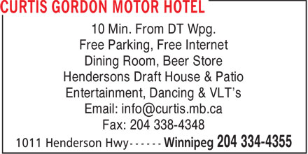 Curtis Gordon Motor Hotel (204-334-4355) - Display Ad - 10 Min. From DT Wpg. Free Parking, Free Internet Dining Room, Beer Store Hendersons Draft House & Patio Entertainment, Dancing & VLT's Email: info@curtis.mb.ca Fax: 204 338-4348