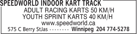 Speedworld Indoor Kart Track (204-774-5278) - Display Ad - ADULT RACING KARTS 50 KM/H YOUTH SPRINT KARTS 40 KM/H www.speedworld.ca