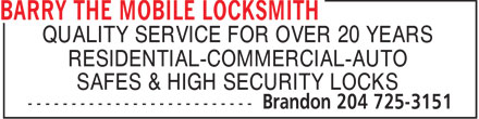 Barry The Mobile Locksmith (204-725-3151) - Annonce illustrée - QUALITY SERVICE FOR OVER 20 YEARS RESIDENTIAL-COMMERCIAL-AUTO SAFES & HIGH SECURITY LOCKS  QUALITY SERVICE FOR OVER 20 YEARS RESIDENTIAL-COMMERCIAL-AUTO SAFES & HIGH SECURITY LOCKS
